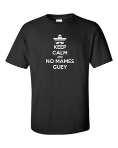Keep Calm Graphic T-Shirt Mexican Hat Mustache No Mames Guey Basic Tee Size M Medium