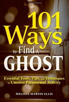 101 Ways to Find a Ghost: Essential Tools, Tips, and Techniques to Uncover Paranormal Activity by Melissa Martin Ellis, http://www.amazon.com/dp/1440512248/ref=cm_sw_r_pi_dp_621eqb1C7VSMH