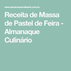 Receita de Massa de Pastel de Feira - Almanaque Culinário
