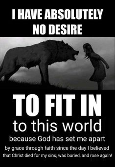 I have absolutely no desire to fit in to this world because God has set me apart by grace through faith since the day I believed that Christ died for my sins, was buried, and Bible Verses Quotes, Bible Scriptures, Faith Quotes, True Quotes, Christian Memes, Christian Faith, God Loves Me, Jesus Loves, God Jesus