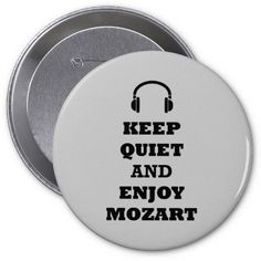http://www.zazzle.com/enjoythis Keep Quiet and Enjoy Mozart Buttons Wolfgang Amadeus Mozart / Mozart Pins / Mozart Buttons