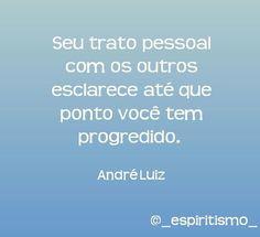 Seu trato pessoal com os outros esclarece até que ponto você tem progredido. - André Luiz