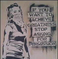 food for thought: If you want to achieve greatness, stop asking for permission. #EddieColla #quote #streetart