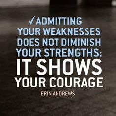 Admitting your weaknesses does not diminish your strengths: It shows your courage - Erin Andrews The same goes for social media. Be transparent and don't be afraid to be human. Quotable Quotes, Motivational Quotes, Inspirational Quotes, Great Quotes, Quotes To Live By, Awesome Quotes, Mistake Quotes, Erin Andrews, Just Dream