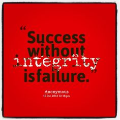 Success without integrity is failure Why is integrity important in leadership? In an executive boardroom I once heard one of the richest men in America make a statement that I never forgot. It seems to me he said that integrity isnt really a value in its Inspirational Quotes Pictures, Great Quotes, Quotes To Live By, Me Quotes, Motivational Quotes, Qoutes, Sassy Quotes, Integrity Quotes, Honesty And Integrity
