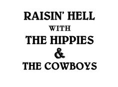 Raisin' Hell With The Hippies and The Cowboys - Svg - Digital by SandlotFarms on Etsy Western Quotes, Cowboy Quotes, Quote Aesthetic, Aesthetic Pictures, Look At You, Love You, Country Backgrounds, Western Photography, Photo Wall Collage