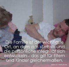Die Familie ist der wichtigste Ort, an dem das »Selbst« und die persönliche Integrität sich entwickeln – das gilt für Eltern und Kinder gleichermaßen.  Jesper Juul • familylab.de