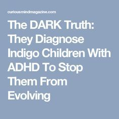 To stop them from ever evolving to their full potential, the elite invented ADHD and mentally degrading medications that go along with this diagnosis. Indigo Children Traits, Kid Memes, Adhd Kids, Spiritual Health, Spirit Guides, In My Feelings, True Quotes, The Darkest, Psychology