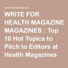 WRITE FOR HEALTH MAGAZINES : Top 10 Hot Topics to Pitch to Editors at Health Magazines
