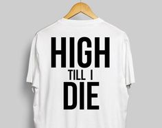 High Till I Die Trippy White T-Shirt For by StonerMotivation