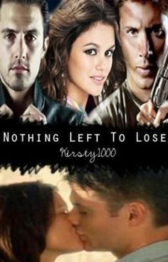 Nothing left to lose (Completed)- kirsty1000.. good book to read on wattpad