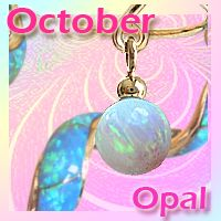 Opal/Tourmaline (October Birthstone) Opal Gemstone Many people are unaware that Opal, one of October's birthstones, is Australia's national gemstone. Australia not only mines 95% of the world's precious black and white opal but offers opals of many varieties used in jewelry, including milky opal, jelly opal, boulder opal, crystal opal and some fire opal. Opals of all varieties have been used for everything from easing childbirth to bringing strength in battle.