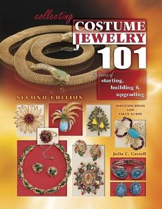 Collecting Costume Jewelry 101: Basics of Starting, Building & Upgrading, Identification and Value Guide, 2nd Edition by Julia C. Carroll,