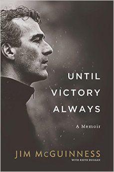 Until Victory Always: Amazon.co.uk: Jim McGuinness, Keith Duggan: 9780717169375: Books