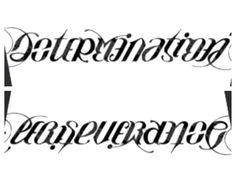 Asymmetrical ambigram tattoo: Determination/Perseverance. Definitely an option