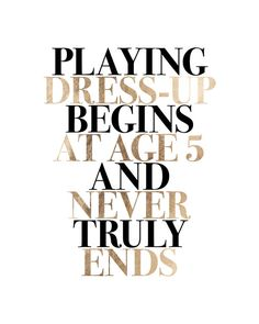 Playing Dress Up Begins At Five And Never Truly Ends Typography Black Faux Gold…