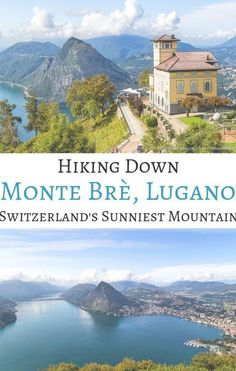 Hiking Down Monte Brè- Switzerland's Sunniest Mountain : europe castles