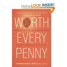 book - Worth Every Penny: Build a Business That Thrills Your Customers & Still Charge What You're Worth