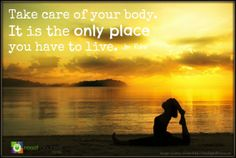 Take care of your body.  It is the only place you have to live.- Jim Rohn #health #body #quote