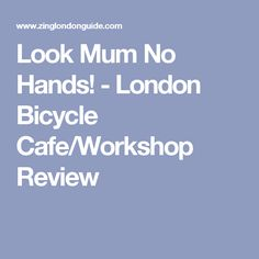 Look Mum No Hands! - London Bicycle Cafe/Workshop Review