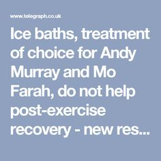 Ice baths, treatment of choice for Andy Murray and Mo Farah, do not help post-exercise recovery - new research
