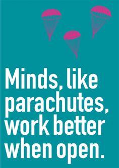 Minds like parachutes