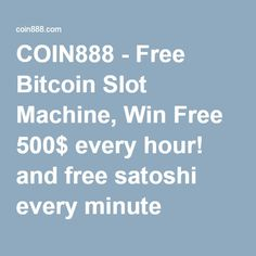 COIN888 - Free Bitcoin Slot Machine, Win Free 500$ every hour! and free satoshi every minute -  http://www.coolenews.com/get-65000-just-100-investment-no-work/