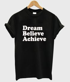 dream believe achieve #tshirt