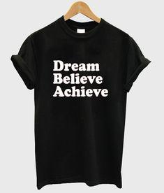 dream believe achieve #tshirt