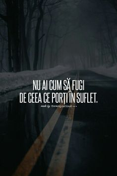 Nu ai cum sa fugi de ceea ce porti in suflet ! Rap Quotes, Soul Quotes, Love Me Quotes, Life Quotes, Motivational Words, Inspirational Quotes, I Hate My Life, Son Luna, Messages