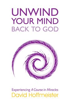 Unwind Your Mind ~ Back to God: Experiencing A Course in Miracles