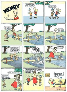 Henry is a comic strip created in 1932 by Carl Anderson. The title character is a young bald boy who is mute (and sometimes drawn minus a mouth). With the exception of a few early episodes, the comic strip character communicates only through pantomime, a situation which changed when Henry moved into comic books.    The Saturday Evening Post was the first publication to feature Henry, a series which began March 19, 1932