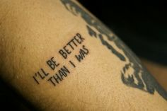 """""""I'll Be Better Than I Was"""" ; Recovery Tattoo"""