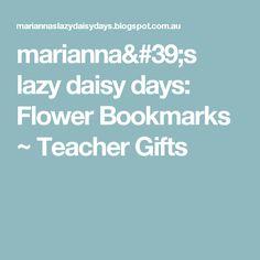 marianna's lazy daisy days: Flower Bookmarks ~ Teacher Gifts