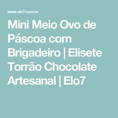 Mini Meio Ovo de Páscoa com Brigadeiro | Elisete Torrão Chocolate Artesanal | Elo7