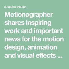 Motionographer shares inspiring work and important news for the motion design, animation and visual effects communities.