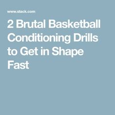 2 Brutal Basketball Conditioning Drills to Get in Shape Fast