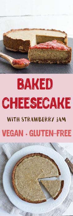 Baked Cheesecake - Vegan - Gluten-free  Crust: 1 cup rolled oats (gluten-free) ¼ cup almonds 1 cup Medjool dates, pitted dash of water pinch of Himalayan salt 1 tsp vanilla bean powder  Filling: 1 cup cashews, soaked overnight 1 cup (250g) coconut yoghurt (or any other plant-based yogurt) ¼ cup maple syrup (use slightly less if your yogurt is sweetened) 1.5 Tbsp chia seeds 1 tsp vanilla extract 1 tsp vanilla bean powder pinch of Himalayan salt  Topping: Strawberry chia jam