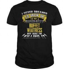 BUFFET WAITRESS I Never Dreamed I'd Be A Super Sexy But Here I'm Killing It T Shirts, Hoodies. Check Price ==► https://www.sunfrog.com/Jobs/BUFFET-WAITRESS-Sexy-1-P2-Black-Guys.html?41382