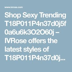 Shop Sexy Trending T18P011P4n37d0j5f0a6u6k3O2O60j – IVRose offers the latest styles of T18P011P4n37d0j5f0a6u6k3O2O60j