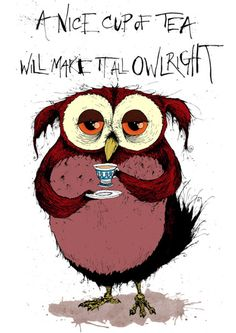'Owl Have a Cup of Tea' by David Procter    I <3 this so much!!