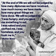 Selfless acts of kindness matter most. Selfless means helping others without bragging or boasting and expecting nothing in return, after all, you can hide behind closed doors but the one who judges us can see through our hearts. Mother Teresa Life, Mother Teresa Quotes, Great Quotes, Quotes To Live By, Life Quotes, Inspirational Quotes, Motivational, Faith Quotes, Orphan Quotes