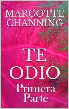 TE ODIO: Primera Parte: ¡ATENCIÓN! Esta es la primera parte de la novela y la segunda se vende por separado eBook: Margotte Channing: Amazon.es: Tienda Kindle