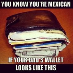 Their wallets were made for more than just cash. | 27 Realities Of Growing Up With A Mexican Dad