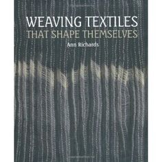 Weaving Textiles That Shape Themselves [Hardcover]  Ann Richards (Author)