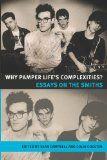Why pamper life's complexities (Music and Society) - http://www.kindlebooktohome.com/why-pamper-lifes-complexities-music-and-society/ Why pamper life's complexities (Music and Society)   For five short years in the 1980s, a four-piece Manchester band released a collection of records that had undeniably profound effects on the landscape of popular music and beyond. Today, public and critical appreciation of The Smiths is at its height, yet the most important British band a