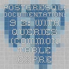 PostgreSQL: Documentation: 9.3: WITH Queries (Common Table Expressions)
