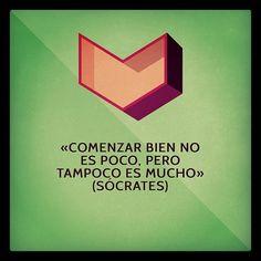 «Comenzar bien no es poco, pero tampoco es mucho» (Sócrates)