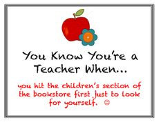 """You know you're a teacher when..."" ""...And the lady in the children's section at Barnes and Noble knows you by name."""