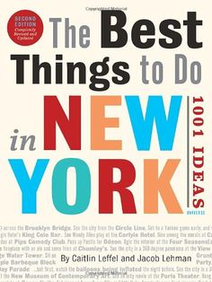 The Best Things to Do in New York, Second Edition: 1001 Ideas by Caitlin Leffel http://www.amazon.com/dp/0789320266/ref=cm_sw_r_pi_dp_SZJpvb0AEMZD7